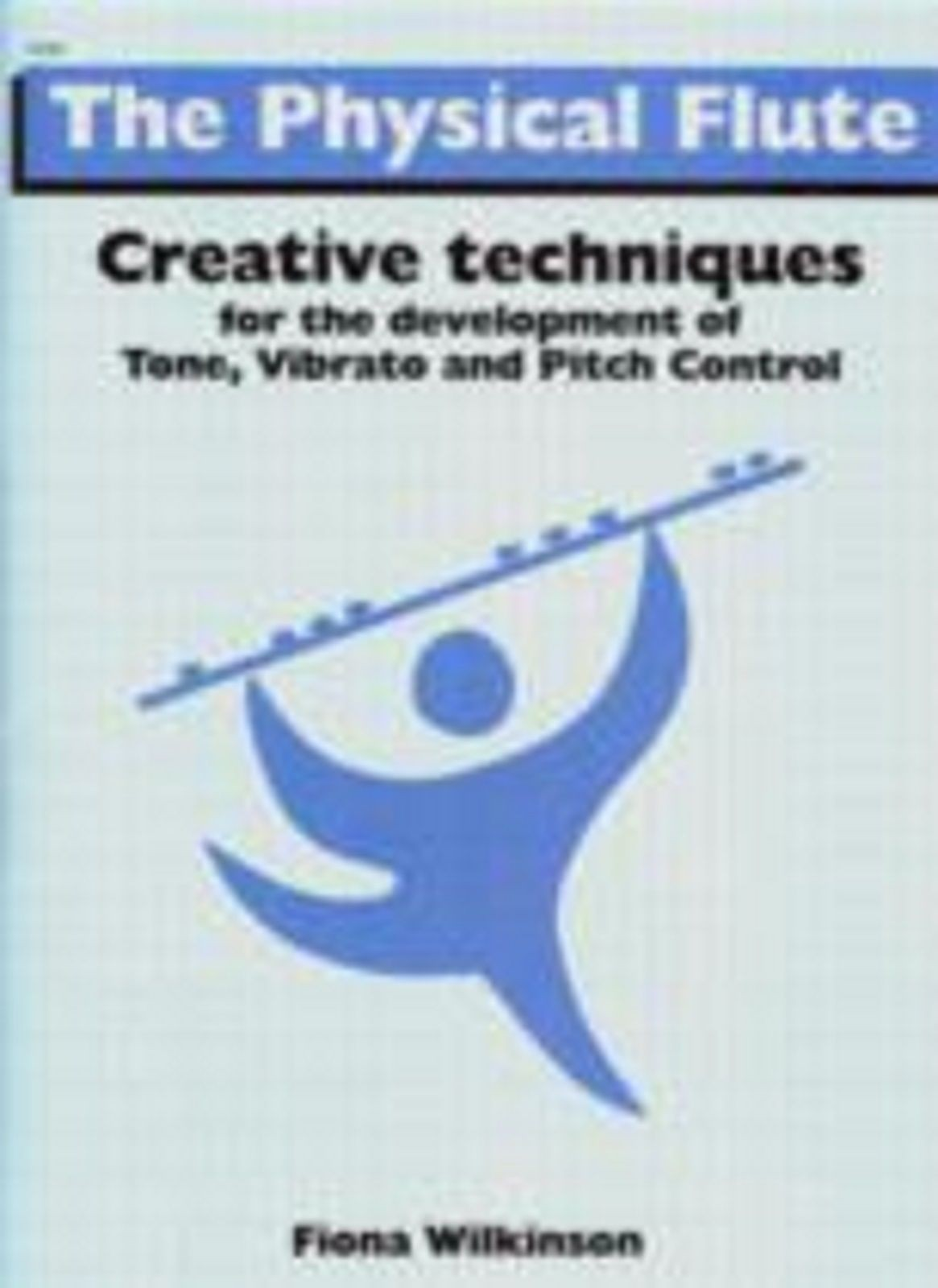 The Physical Flute Book Creative Techniques for Tone Vibrato Pitch Control S134