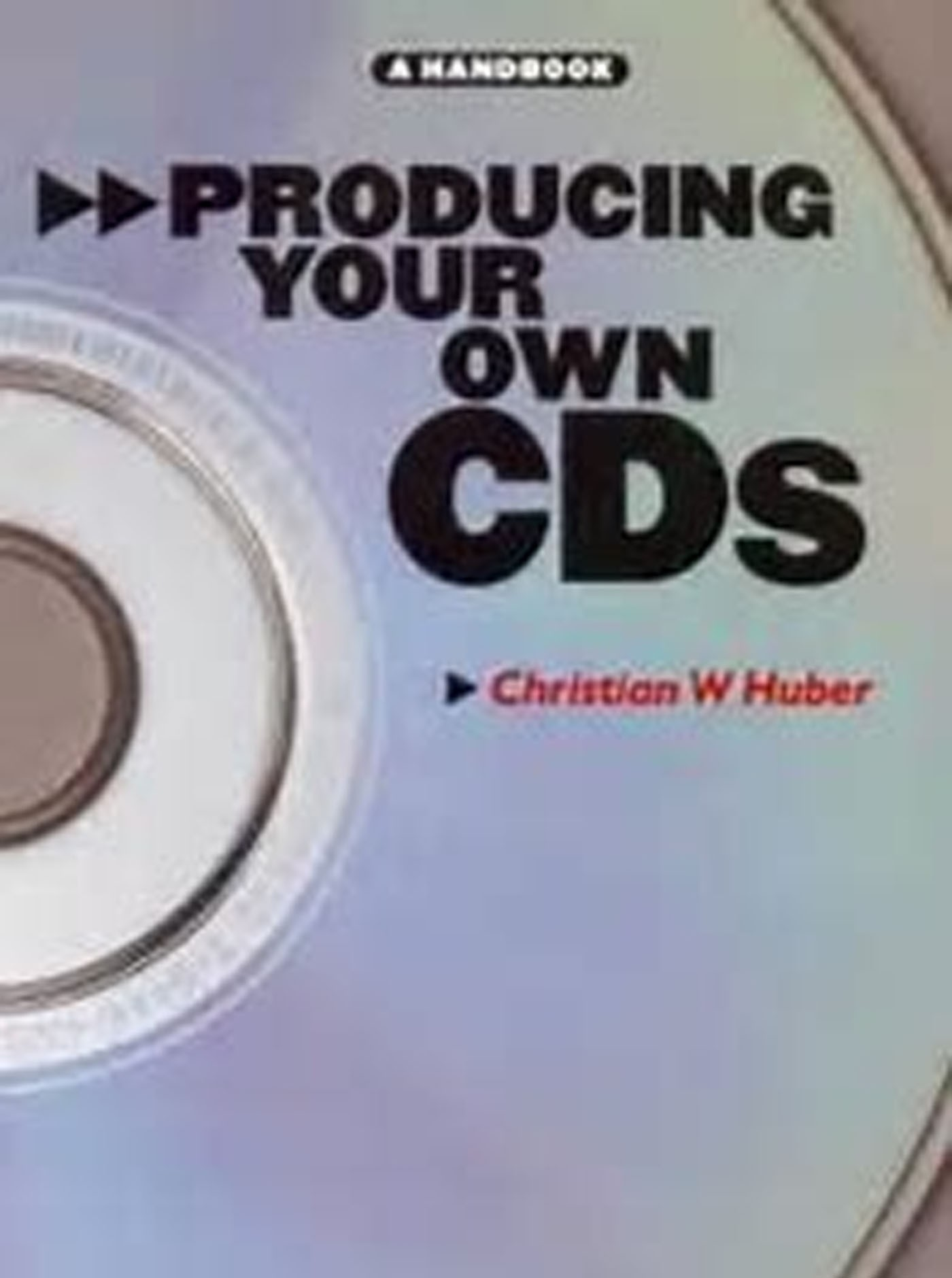 Producing Your Own CDs Book Handbook Guide Christian W Huber S05